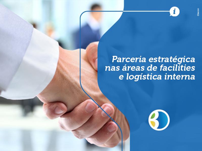 Parceria estratégica nas áreas de facilities e logística interna